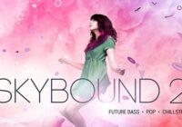 Skybound 2 - Future Bass, Pop & CHillstep Sample Pack & Presets