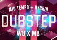 WB x MB Mid Tempo + Hybrid Dubstep Vol.2