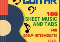 Classical Guitar: 100 Sheet Music & TABs For Early-Intermediate Level