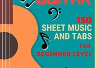 Classical Guitar: 150 Sheet Music & TABs For Beginner Level
