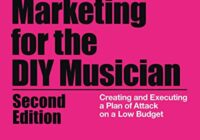 Music Marketing for the DIY Musician: Creating & Executing a Plan of Attack on a Low Budget (Music Pro Guides), 2nd Edition